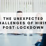 The Unexpected Challenges of Hiring Post-Lockdown