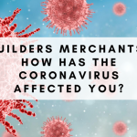 Builders Merchants: how has the Coronavirus affected you?