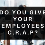 Do you give your employees C.R.A.P?